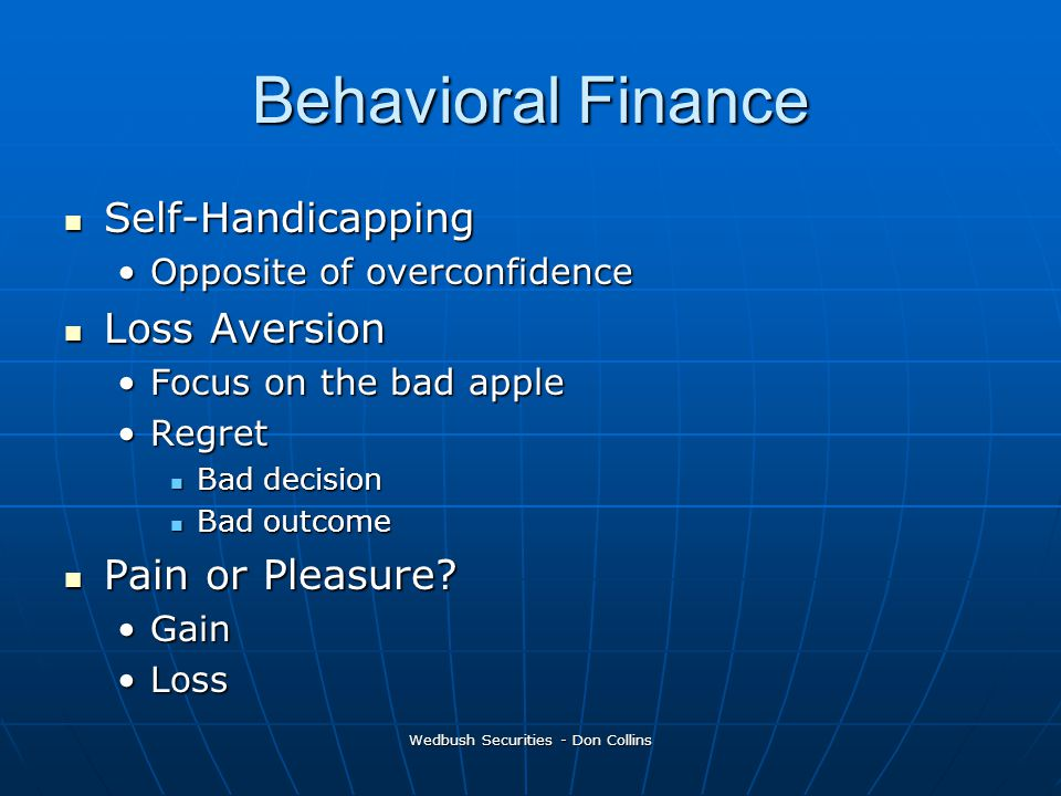 Wedbush Securities - Don Collins Behavioral Finance Self-Handicapping Self-Handicapping Opposite of overconfidenceOpposite of overconfidence Loss Aver