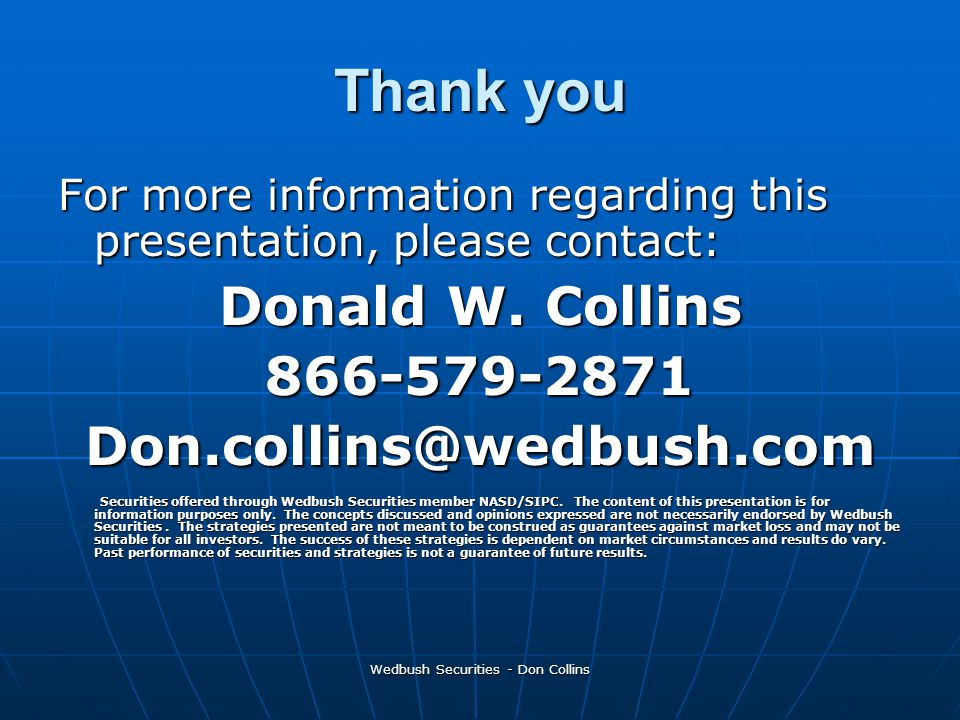 Wedbush Securities - Don Collins Thank you For more information regarding this presentation, please contact: Donald W.