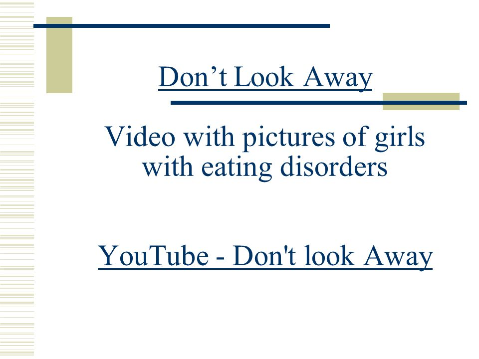 Don't Look Away Video with pictures of girls with eating disorders YouTube - Don't look Away YouTube - Don't look