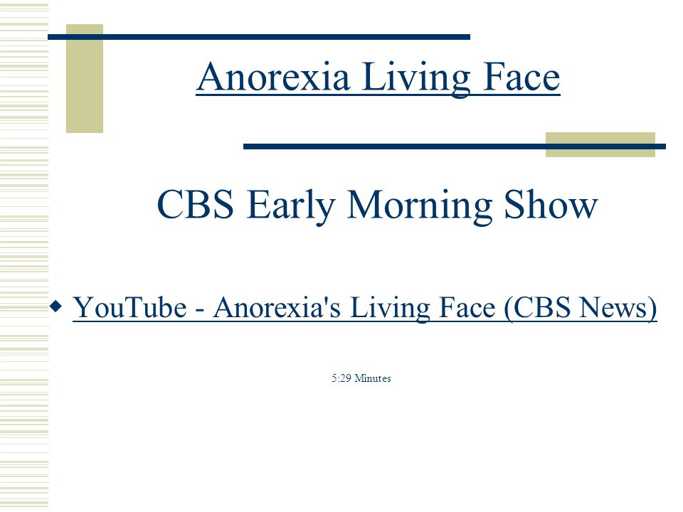 Anorexia Living Face CBS Early Morning Show  YouTube - Anorexia's Living Face (CBS News) YouTube - Anorexia's Living Face (CBS News) 5:29 Minutes