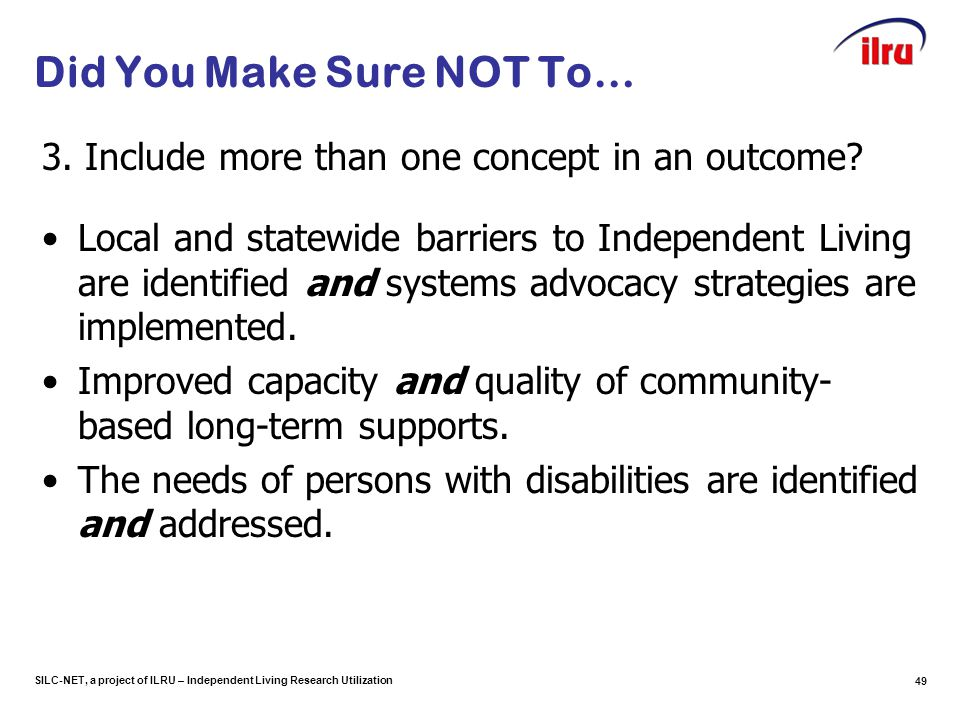 SILC-NET, a project of ILRU – Independent Living Research Utilization Did You Make Sure NOT To… 3. Include more than one concept in an outcome? Local