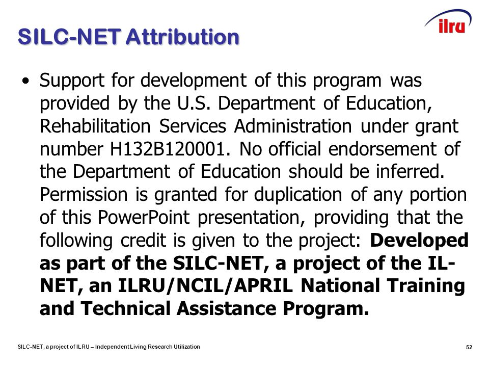 SILC-NET, a project of ILRU – Independent Living Research Utilization SILC-NET Attribution Support for development of this program was provided by the
