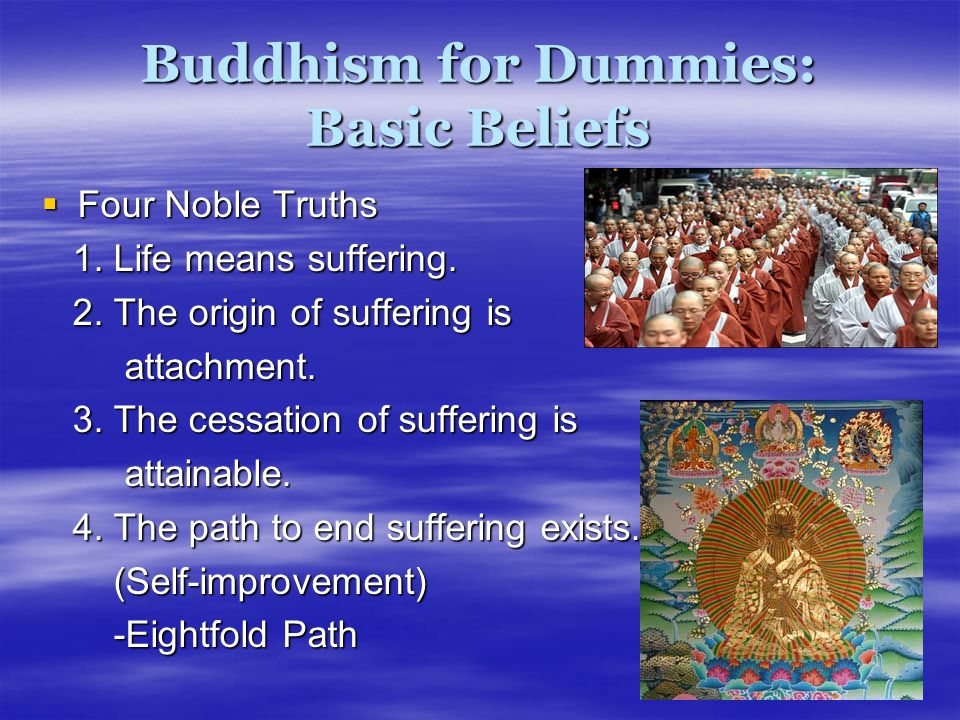 Buddhism for Dummies: Basic Beliefs  Four Noble Truths 1.