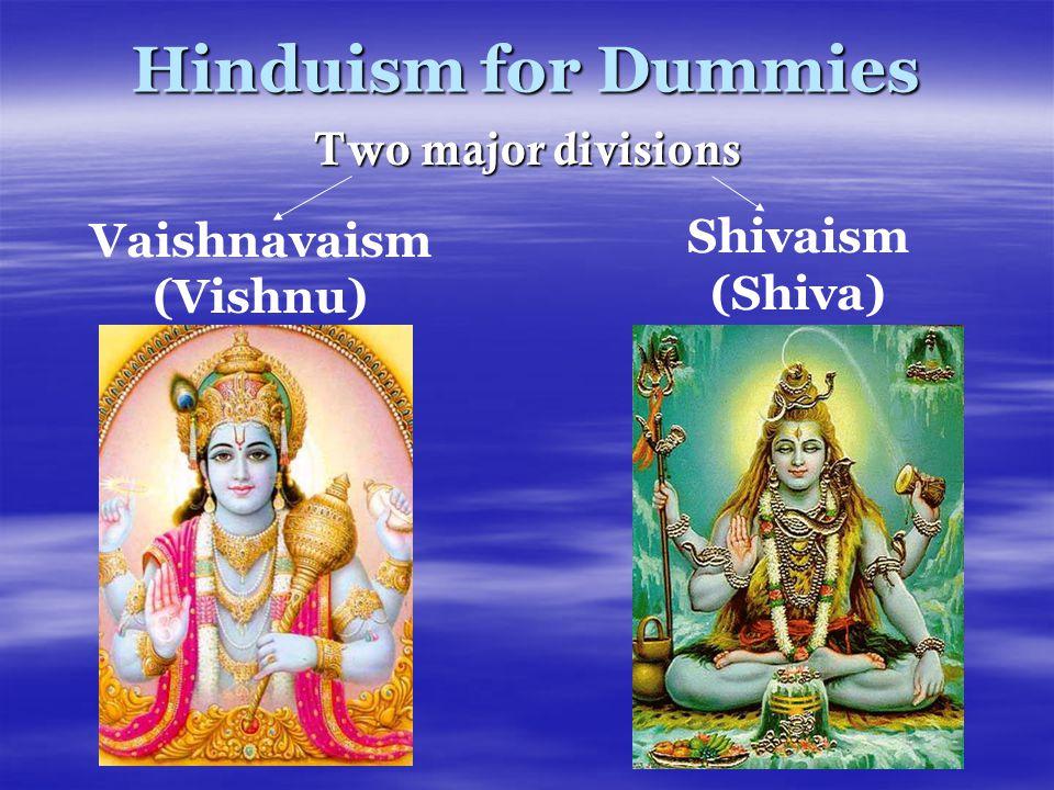 Hinduism for Dummies Two major divisions Vaishnavaism (Vishnu) Shivaism (Shiva)