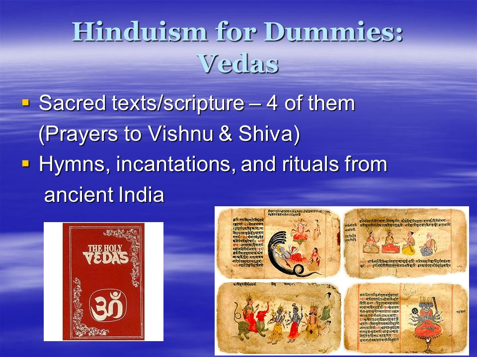  Sacred texts/scripture – 4 of them (Prayers to Vishnu & Shiva) (Prayers to Vishnu & Shiva)  Hymns, incantations, and rituals from ancient India ancient India Hinduism for Dummies: Vedas