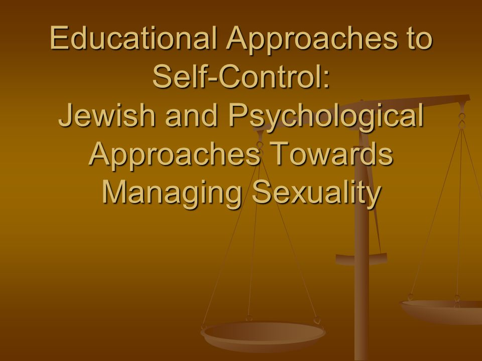 Educational Approaches to Self-Control: Jewish and Psychological Approaches Towards Managing Sexuality