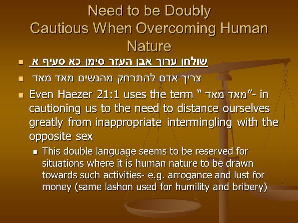 Need to be Doubly Cautious When Overcoming Human Nature שולחן ערוך אבן העזר סימן כא סעיף א שולחן ערוך אבן העזר סימן כא סעיף א צריך אדם להתרחק מהנשים מ
