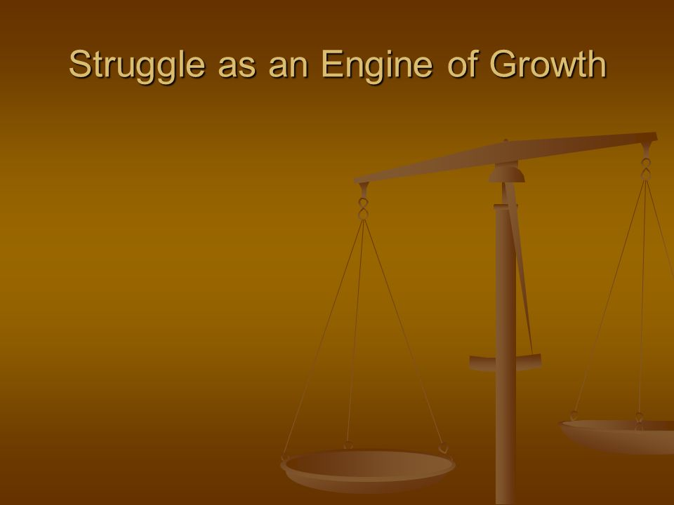 Struggle as an Engine of Growth