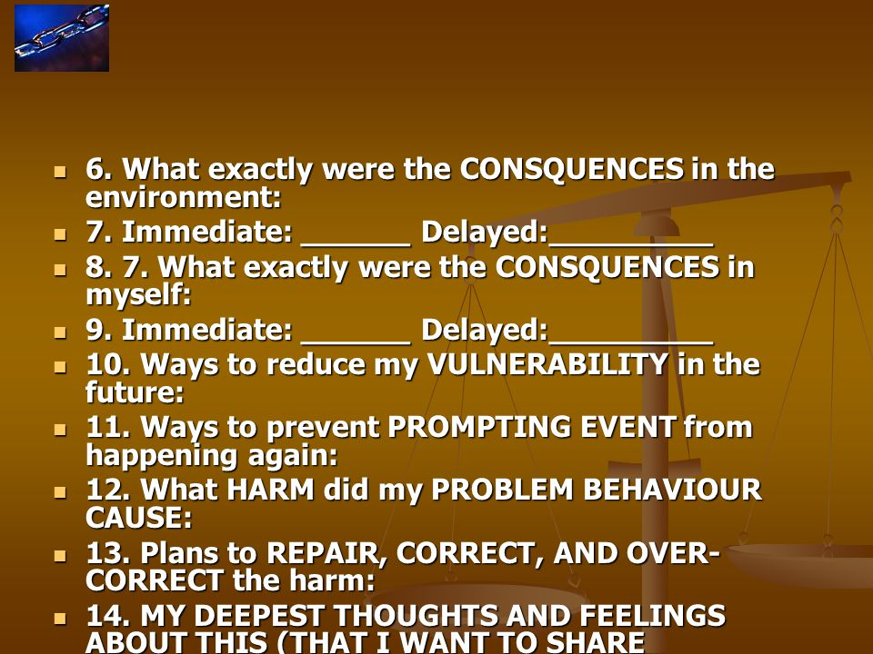 6. What exactly were the CONSQUENCES in the environment: 6. What exactly were the CONSQUENCES in the environment: 7. Immediate: ______ Delayed:_______