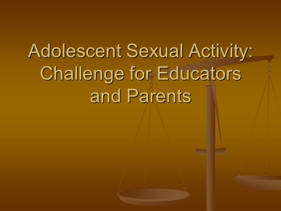 Adolescent Sexual Activity: Challenge for Educators and Parents