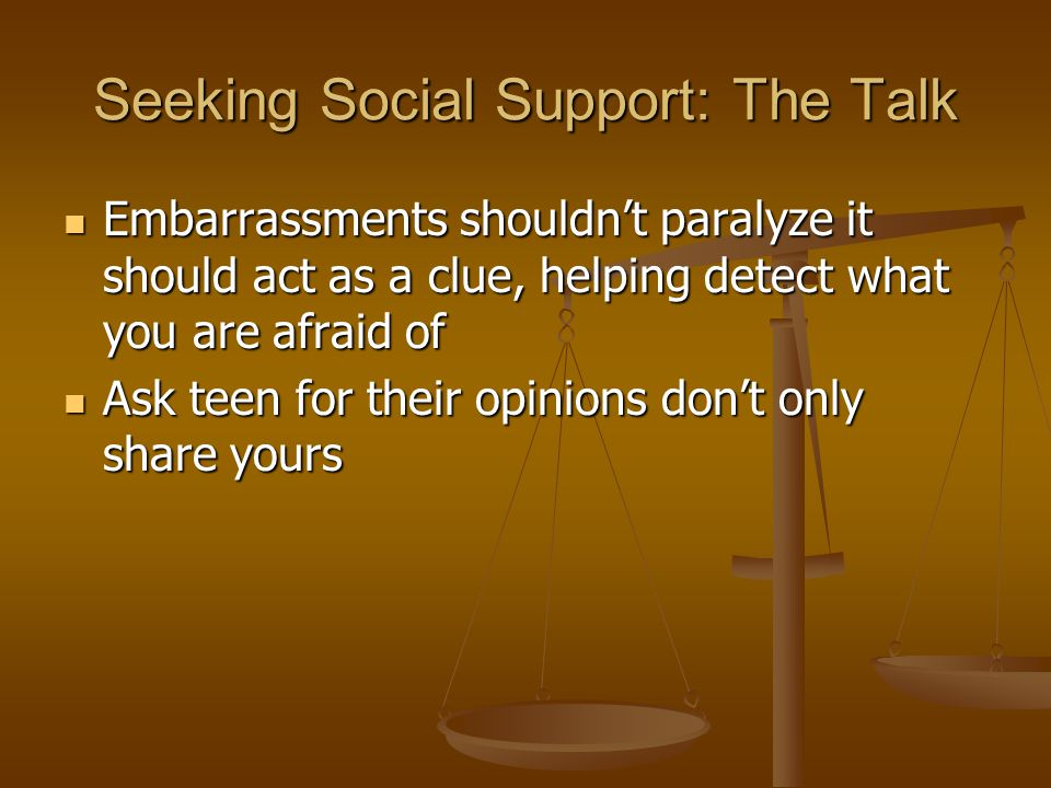 Seeking Social Support: The Talk Embarrassments shouldn't paralyze it should act as a clue, helping detect what you are afraid of Embarrassments shoul