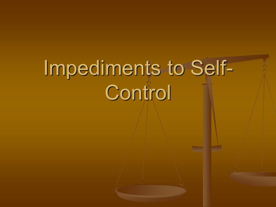 Impediments to Self- Control