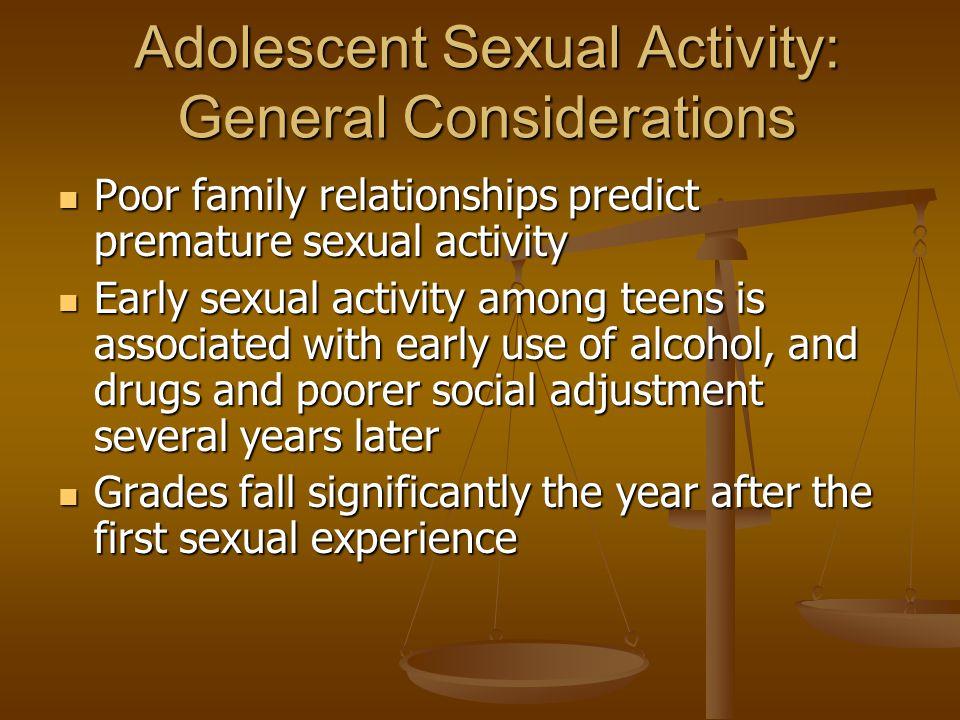 Adolescent Sexual Activity: General Considerations Poor family relationships predict premature sexual activity Poor family relationships predict prema