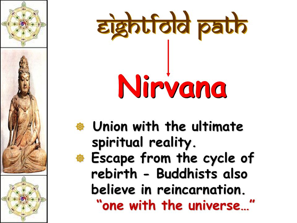Four Noble Truths 4.To reach nirvana, one must follow the Eightfold Path.