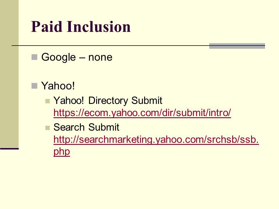 Paid Inclusion Google – none Yahoo. Yahoo.