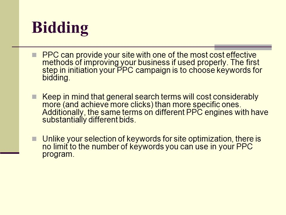 Bidding PPC can provide your site with one of the most cost effective methods of improving your business if used properly.