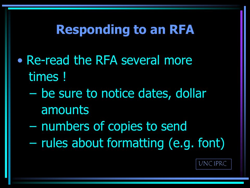 Responding to an RFA Consider: –any citations in the RFA –who potential reviewers might be & what their interests, biases are –approach taken by the agency –what other kinds of work does this agency fund UNC IPRC