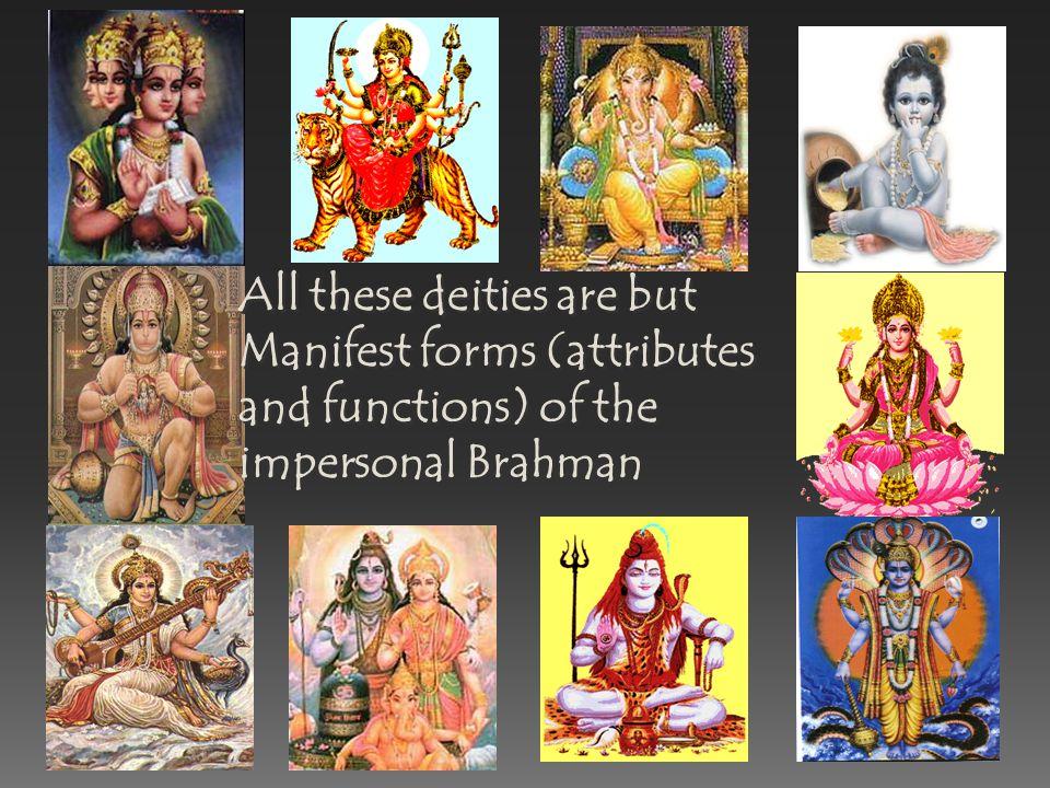 Durga, protectress Kali, destroyer of demons Plus about 330 million other deities