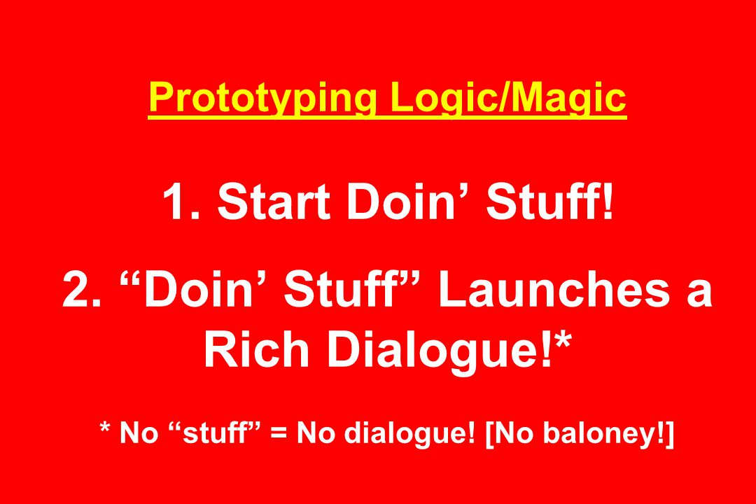 Prototyping Logic/Magic 1. Start Doin' Stuff. 2.