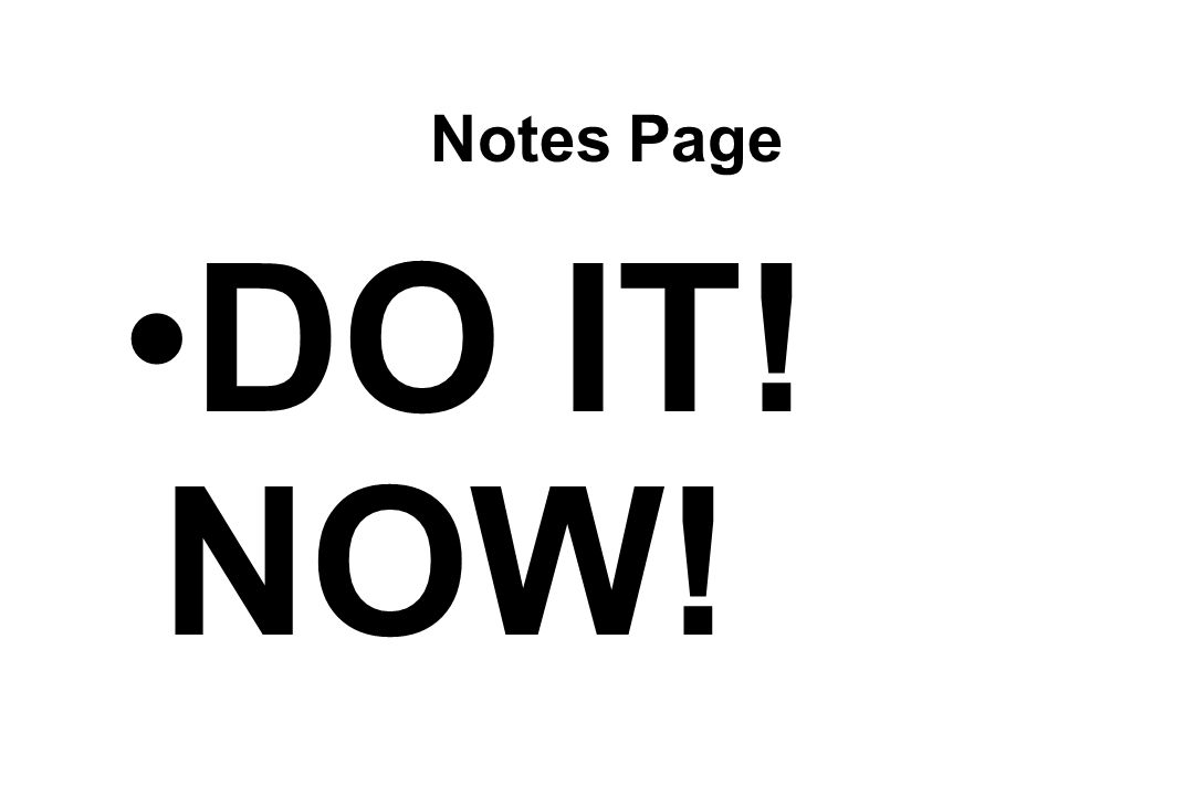Notes Page DO IT! NOW!