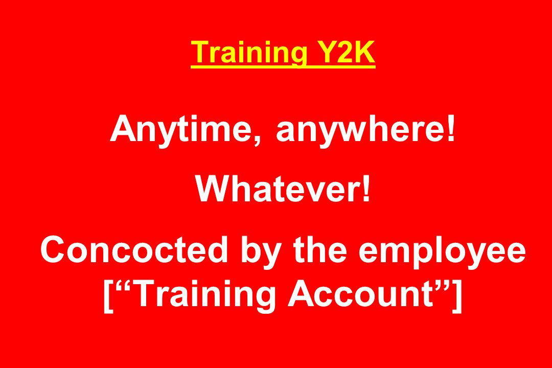 Training Y2K Anytime, anywhere! Whatever! Concocted by the employee [ Training Account ]