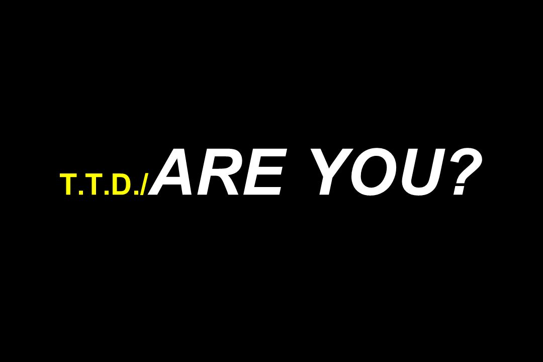 T.T.D./ ARE YOU?