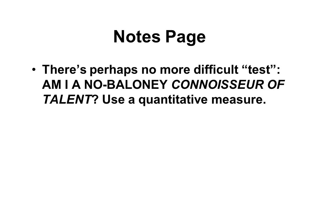 Notes Page There's perhaps no more difficult test : AM I A NO-BALONEY CONNOISSEUR OF TALENT.