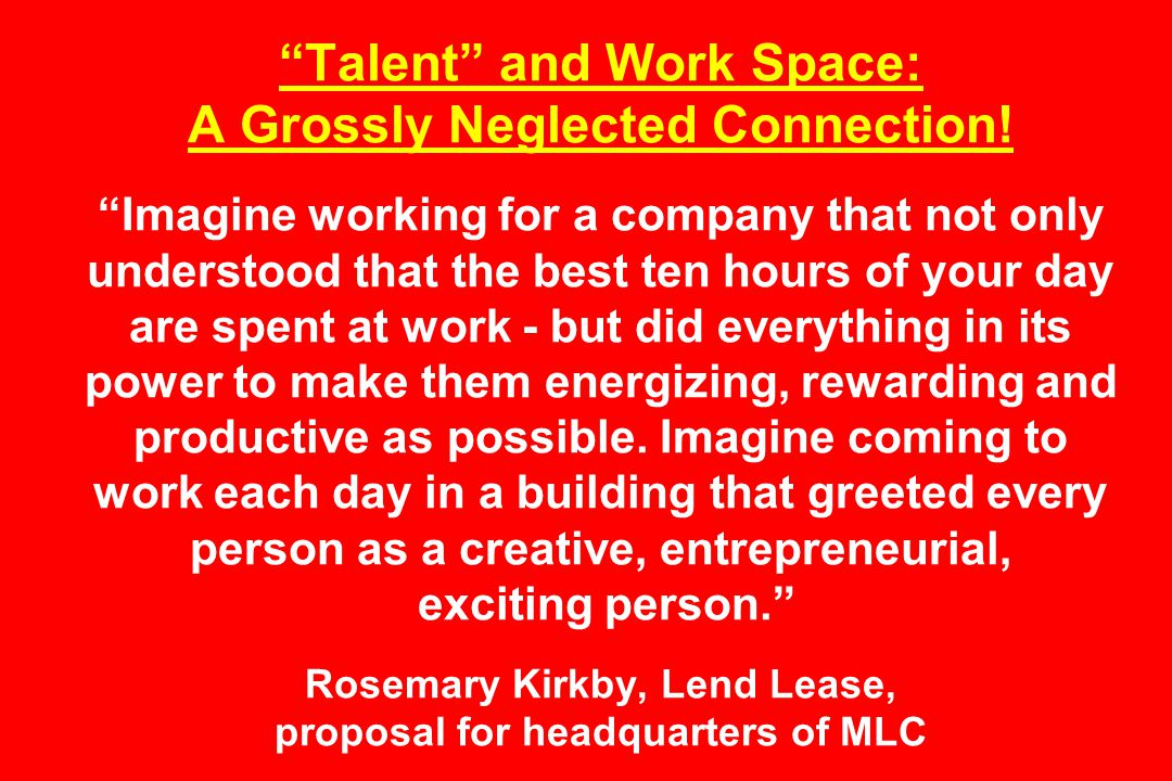 Talent and Work Space: A Grossly Neglected Connection.