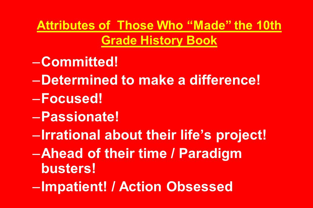 Attributes of Those Who Made the 10th Grade History Book –Committed.