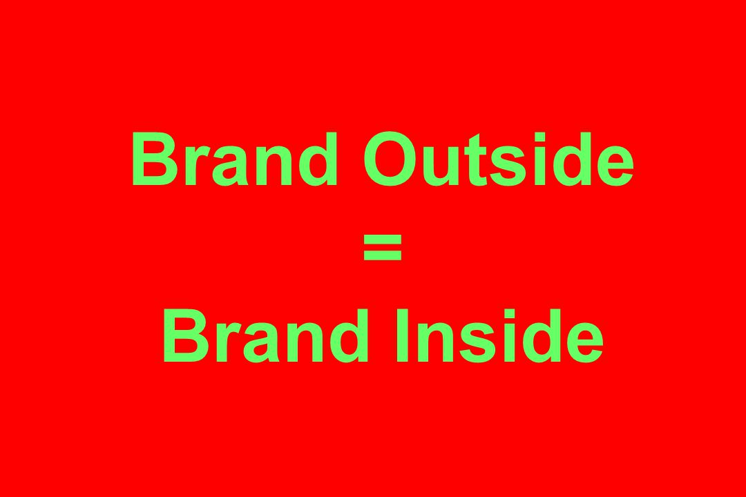 Brand Outside = Brand Inside