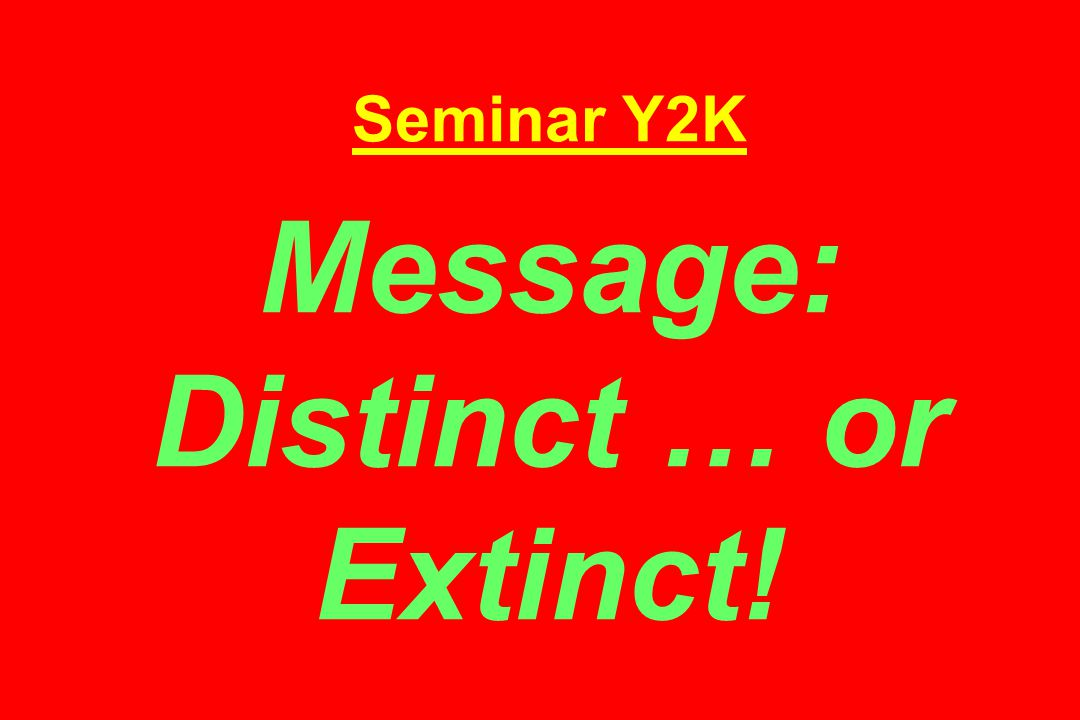 Seminar Y2K Message: Distinct … or Extinct!