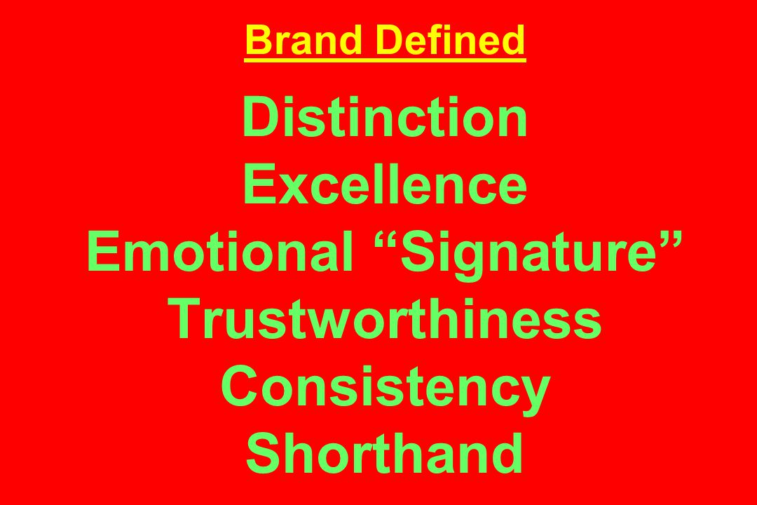 Brand Defined Distinction Excellence Emotional Signature Trustworthiness Consistency Shorthand