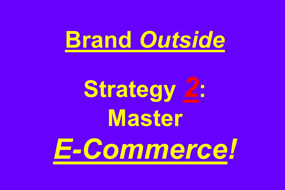 Brand Outside Strategy 2 : Master E-Commerce!
