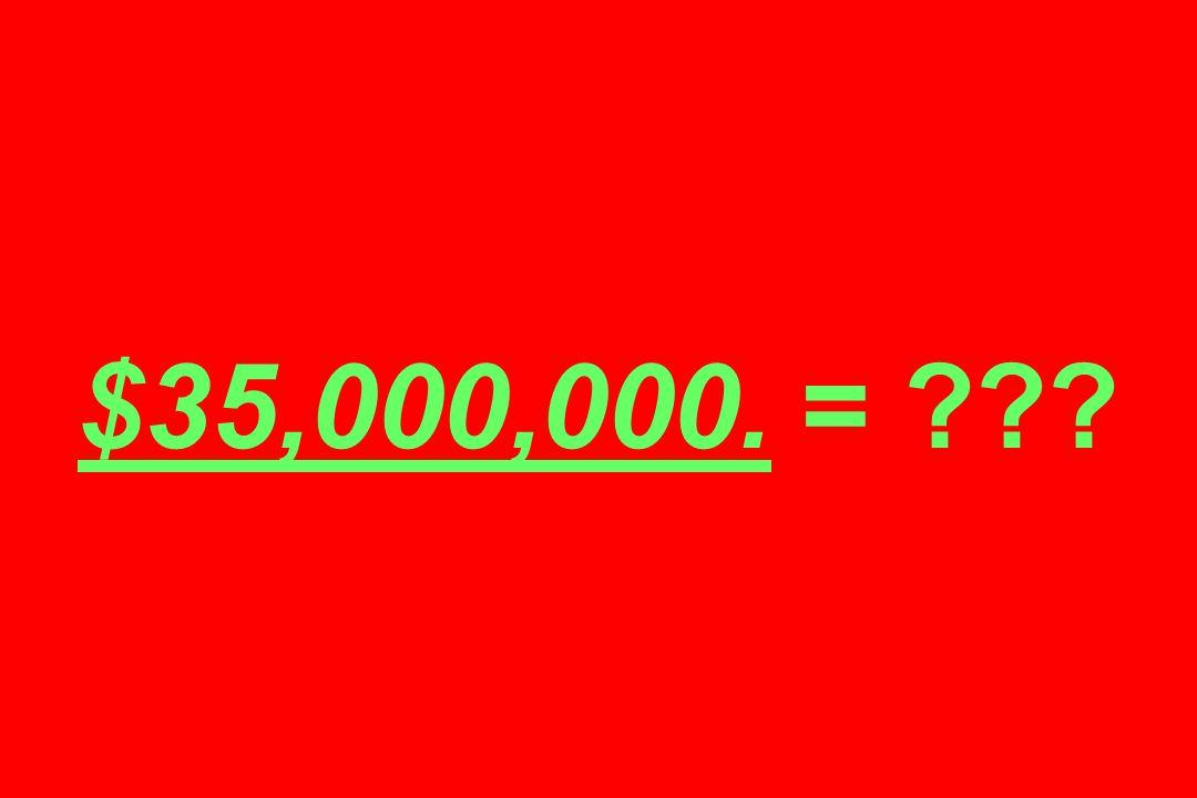 $35,000,000. = ???
