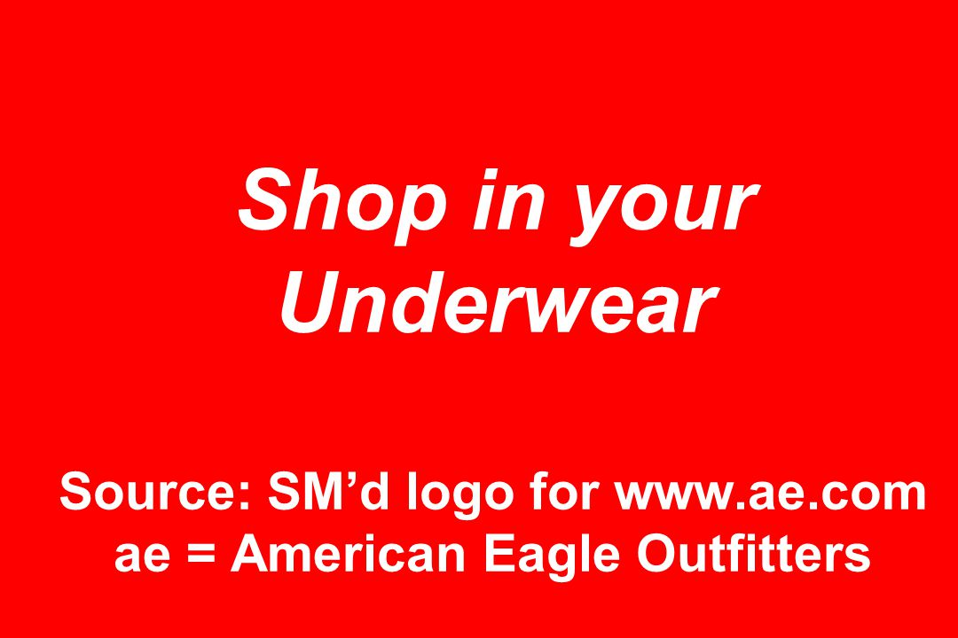 Shop in your Underwear Source: SM'd logo for www.ae.com ae = American Eagle Outfitters