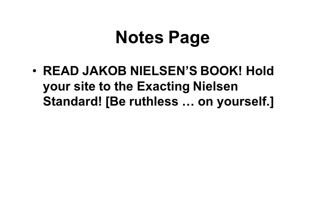 Notes Page READ JAKOB NIELSEN'S BOOK. Hold your site to the Exacting Nielsen Standard.