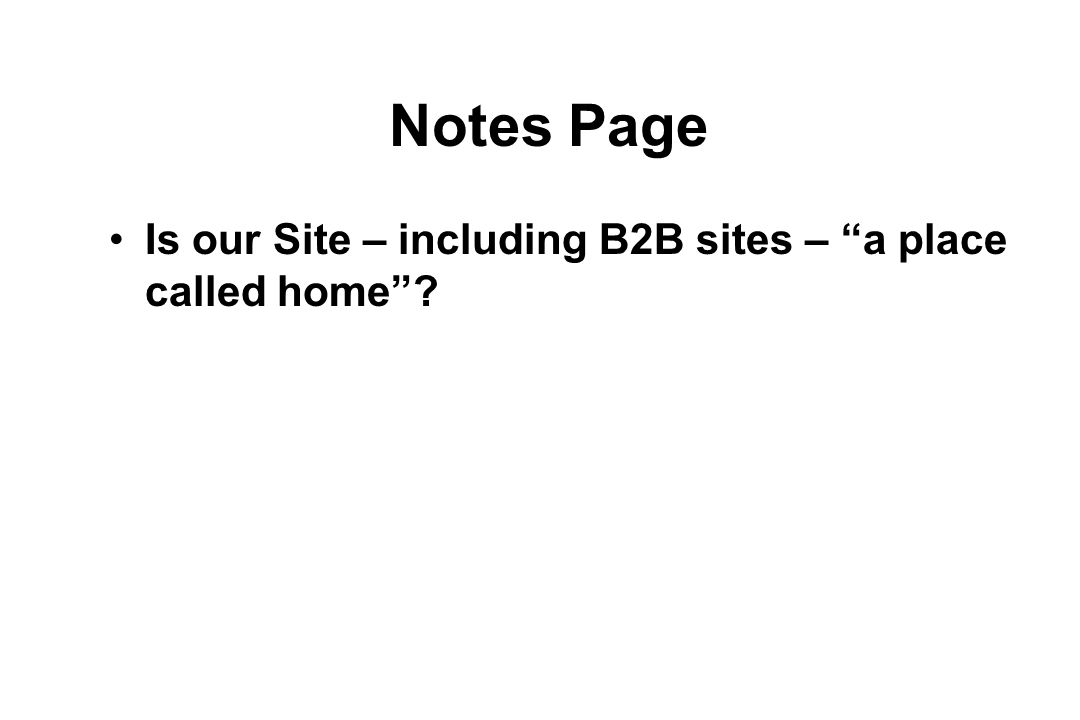 Notes Page Is our Site – including B2B sites – a place called home