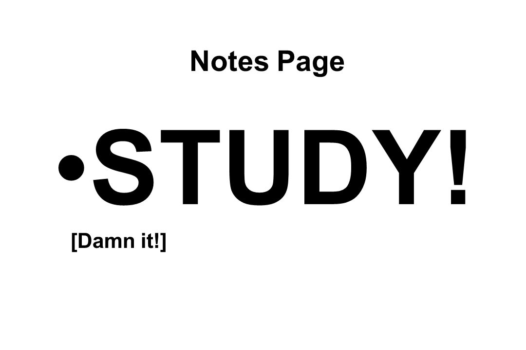 Notes Page STUDY! [Damn it!]