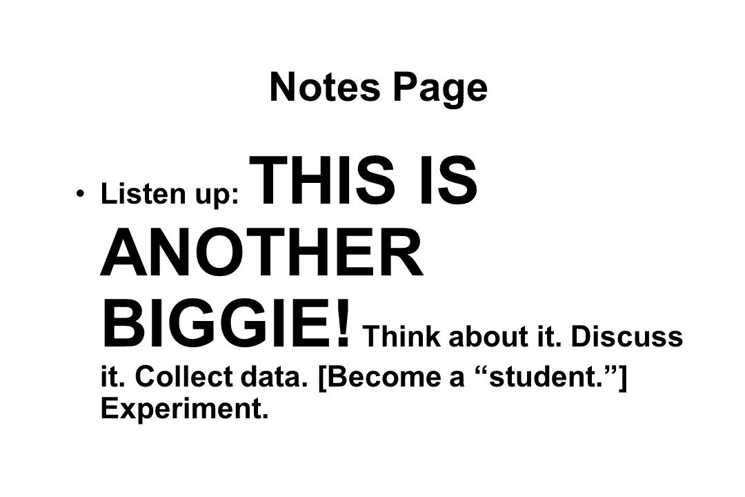 Notes Page Listen up: THIS IS ANOTHER BIGGIE. Think about it.