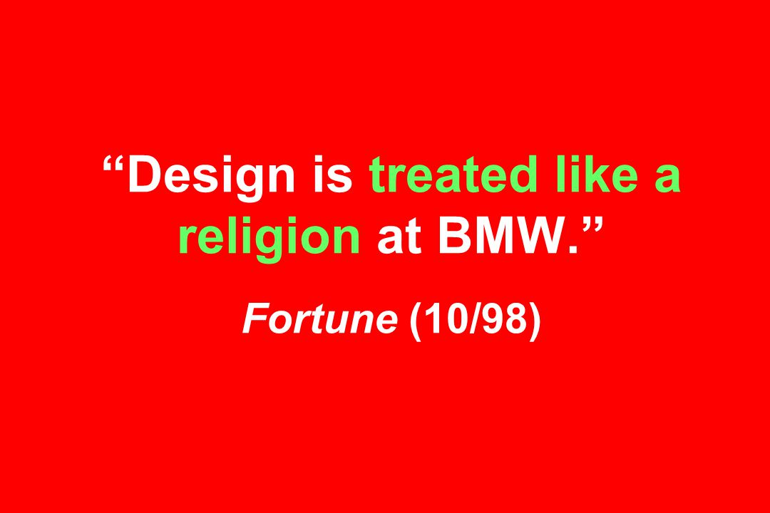 Design is treated like a religion at BMW. Fortune (10/98)