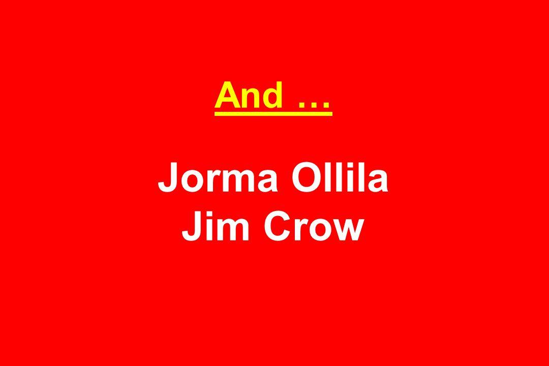 And … Jorma Ollila Jim Crow
