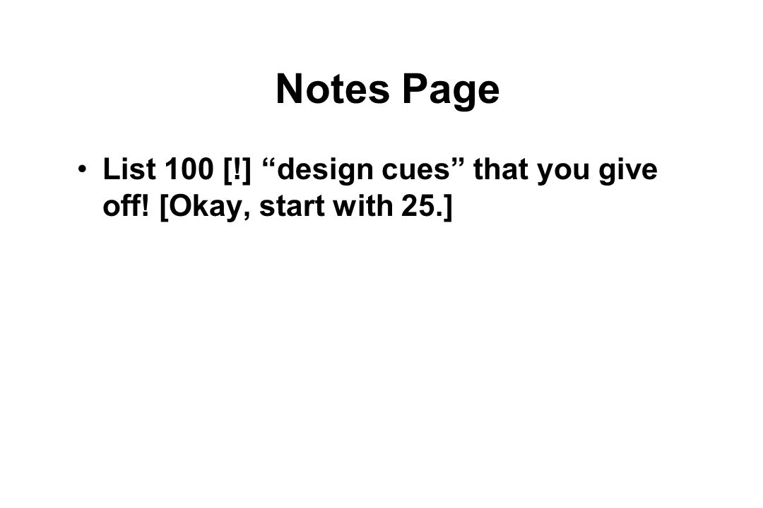 Notes Page List 100 [!] design cues that you give off! [Okay, start with 25.]