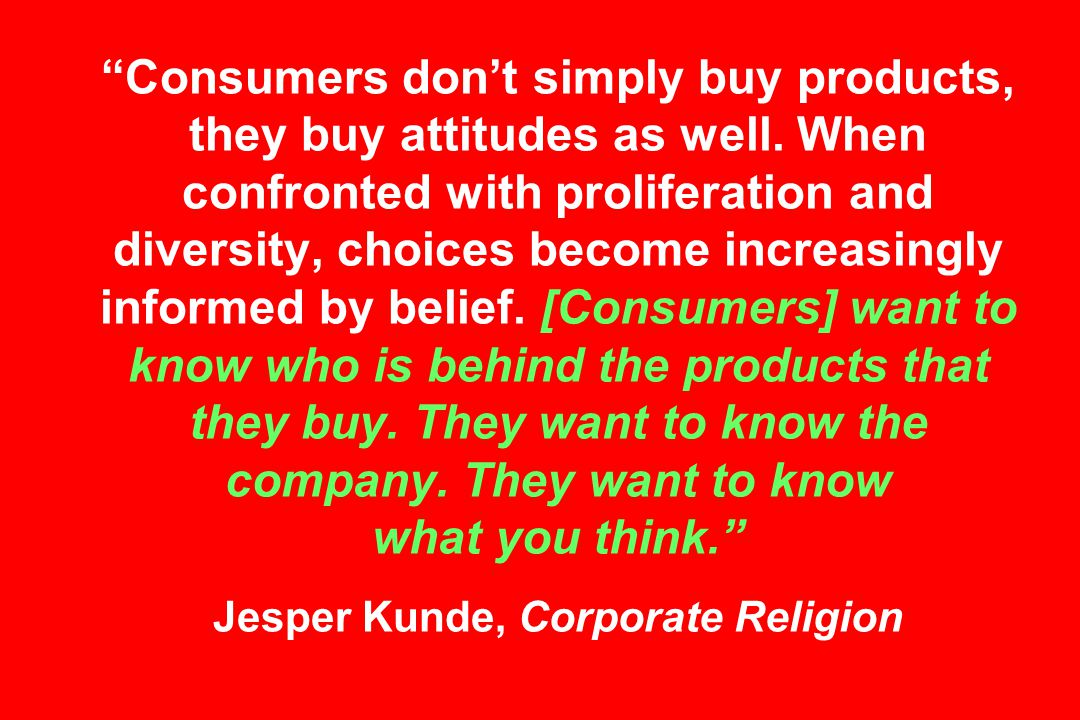 Consumers don't simply buy products, they buy attitudes as well.