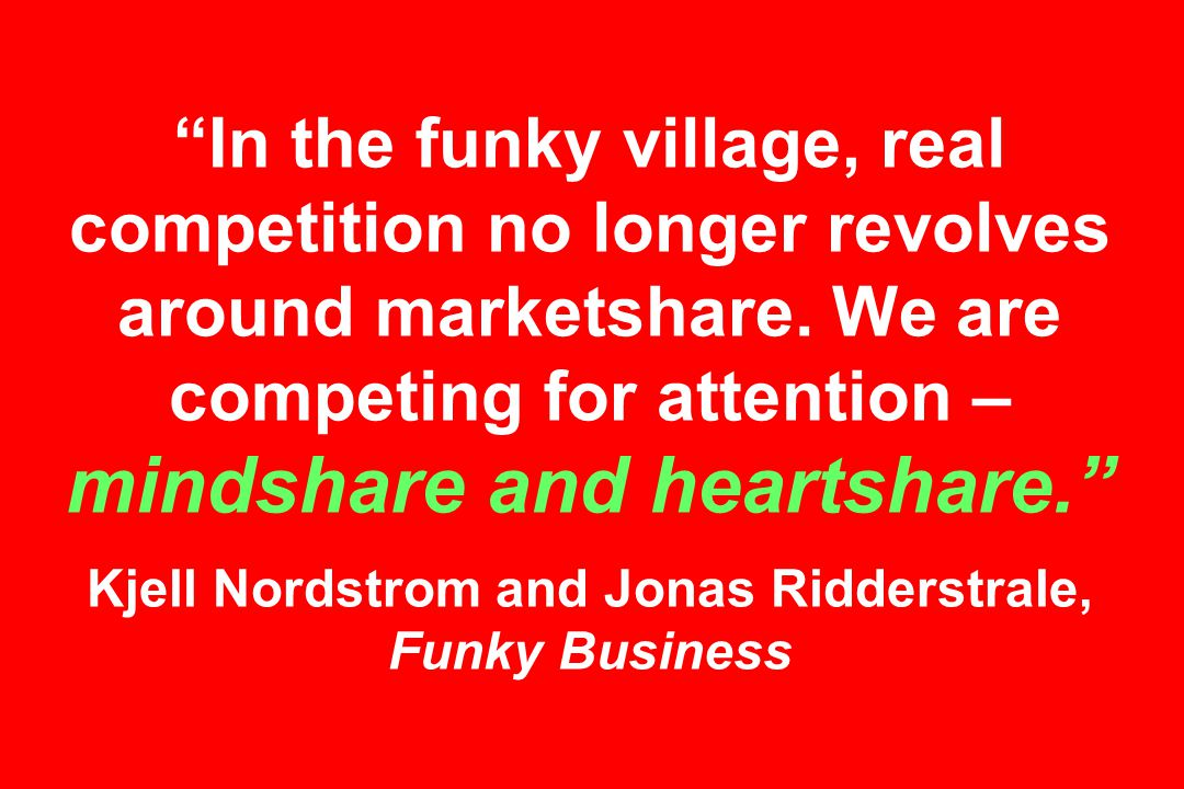In the funky village, real competition no longer revolves around marketshare.