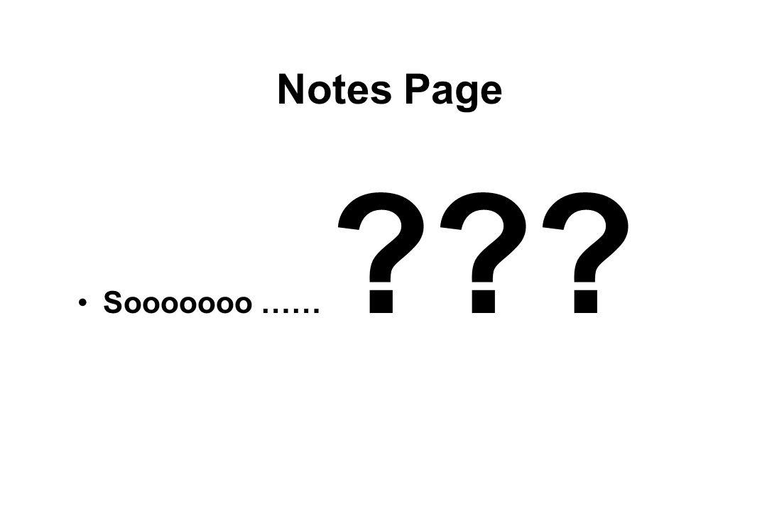Notes Page Sooooooo …… ???
