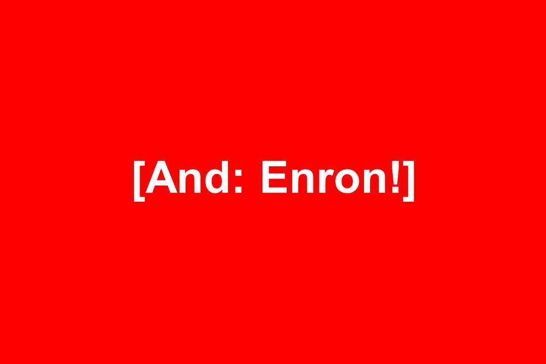 [And: Enron!]
