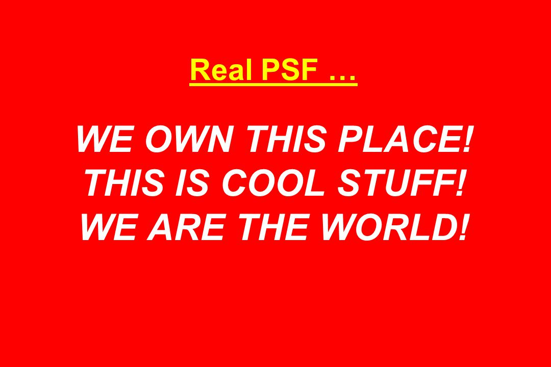 Real PSF … WE OWN THIS PLACE! THIS IS COOL STUFF! WE ARE THE WORLD!