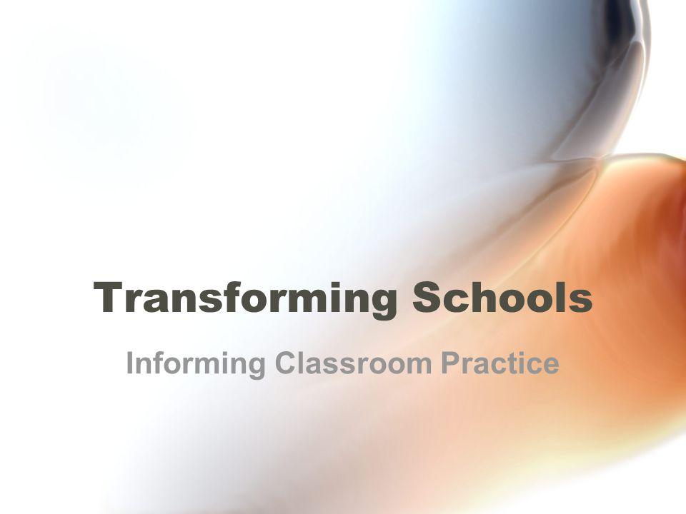 Transforming Schools Informing Classroom Practice