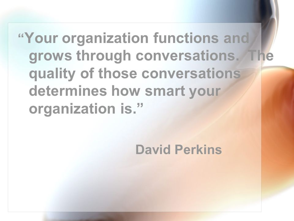 Your organization functions and grows through conversations.