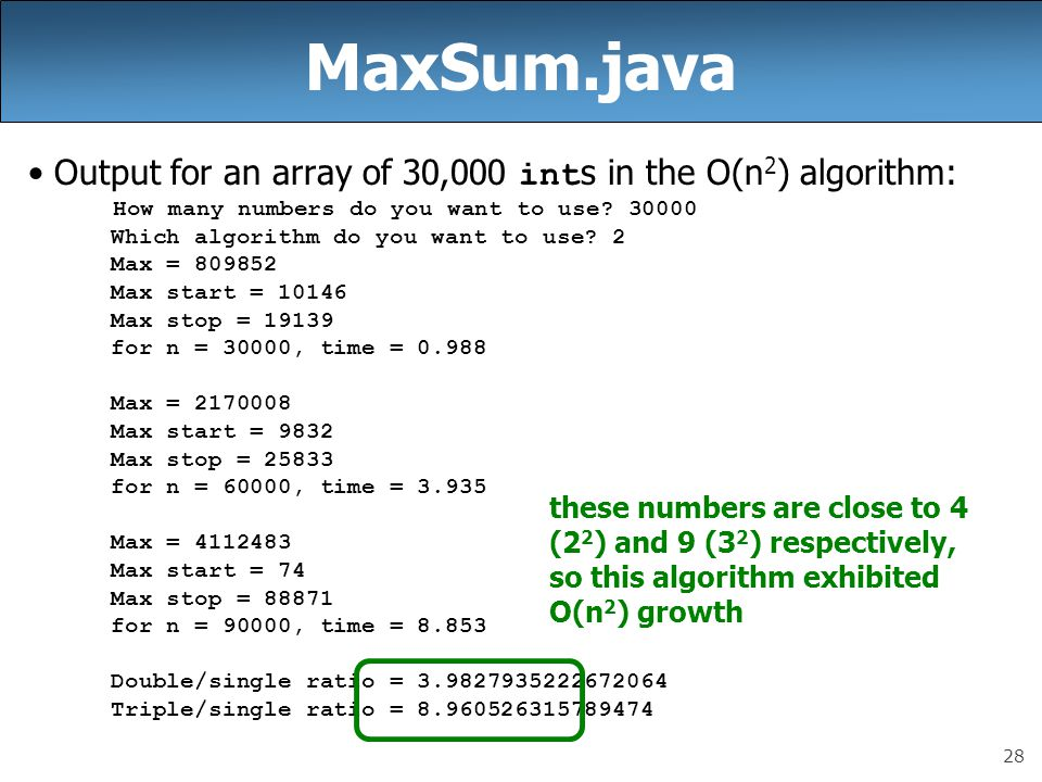 28 MaxSum.java Output for an array of 30,000 int s in the O(n 2 ) algorithm: How many numbers do you want to use.